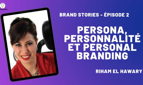 Persona, Personnalités et Personal Branding avec Riham El Hawary
