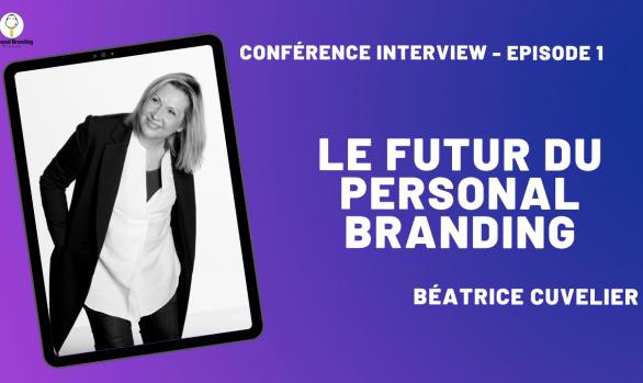 Le futur du Personal Branding avec Béatrice Cuvelier