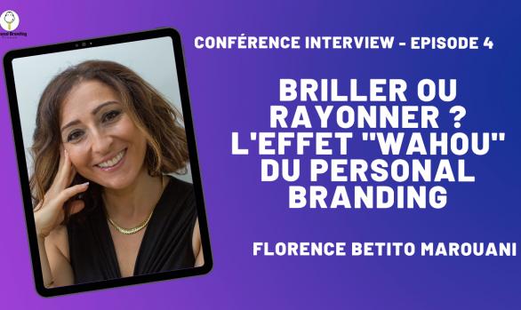 "Briller ou Rayonner ? L'effet ""wahou"" du Personal Branding avec Florence Betito Marouani"