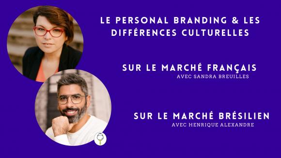 Le Personal Branding et les différences culturelles avec Sandra Breuilles & Henrique Alexandre