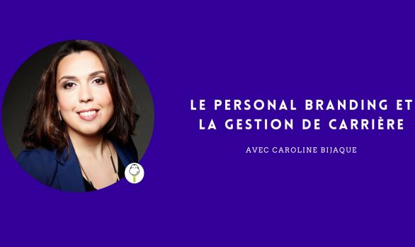 Le Personal Branding & la gestion de carrière avec Caroline Bijaque
