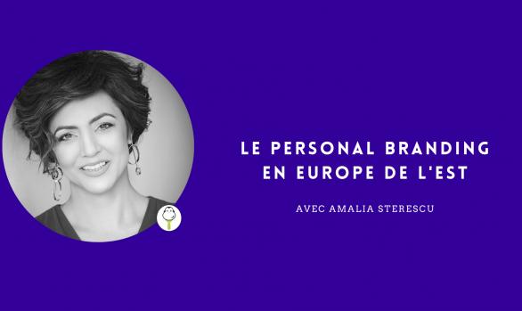 Le Personal Branding en Europe de l'Est avec Amalia Sterescu
