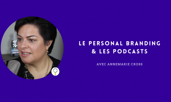 Le Personal Branding & les Podcasts avec Annemarie Cross