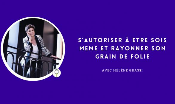 S'autoriser à être soi même et rayonner son grain de folie avec Hélène Grassi