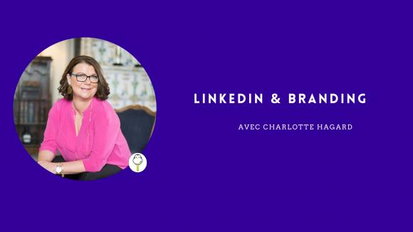 Branding & Linkedin avec Charlotte Hagard
