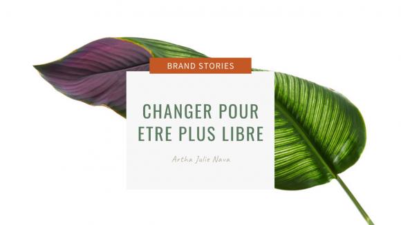 Changer pour etre plus libre avec Artha Julie Nava