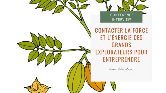 Contacter la force et l'énergie des grands explorateurs pour entreprendre avec Anne Soto Mayor